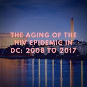 The Aging of the HIV Epidemic in Washington, D.C.: 2013 to 2017