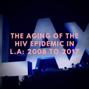 The Aging of the HIV Epidemic in Los Angeles County: 2013–2017