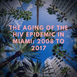 The Aging of the HIV Epidemic in Miami-Dade County: 2008–2017