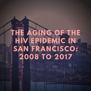 The Aging of the HIV Epidemic in San Francisco: 2006–2017