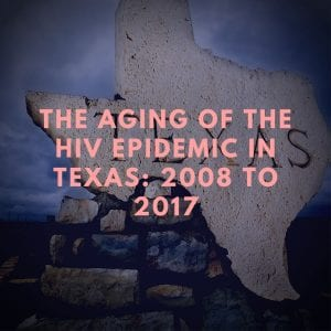 The Aging of the HIV Epidemic in Texas: 2008–2017