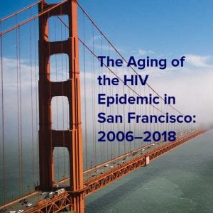 The Aging of the HIV Epidemic in San Francisco: 2006–2018
